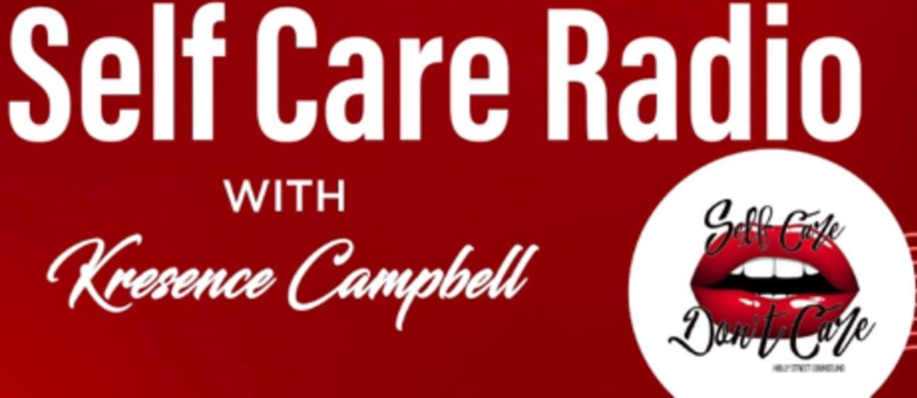 Self care radio w/ Kresence Campbell